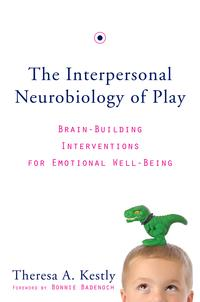 TheInterpersonalNeurobiologyofPlay:Brain-BuildingInterventionsforEmotionalWell-Being