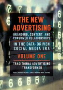 The New Advertising: Branding, Content, and Consumer Relationships in the Data-Driven Social Media Era [2 vo…