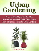 Urban Gardening: 25 Unique Small Space Garden Ideas for Growing Vegetables Easily. Great Tips on How to Beco…