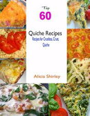 Top 60 Quiche Recipes: Recipes for Crustless, Crust, Quiche