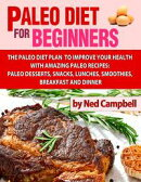 Paleo Diet For Beginners Amazing Recipes For Paleo Snacks, Paleo Lunches, Paleo Smoothies, Paleo Desserts, P…