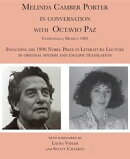 Melinda Camber Porter In Conversation With Octavio Paz in Cuernavaca, Mexico 1983 with Nobel Prize Lecture