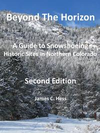BeyondTheHorizon:AGuidetoSnowshoeingHistoricSitesinNorthernColorado,SecondEdition