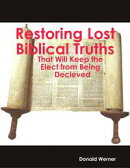 Restoring Lost Truths: Biblical Truths That Will Keep the Elect from Being Decieved