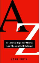 10 Crucial Tips For Mental And Physical Self Defense