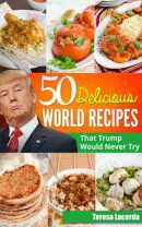 50 Delicious World Recipes that Trump would never try