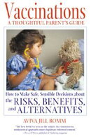 Vaccinations: A Thoughtful Parent's Guide: How to Make Safe, Sensible Decisions about the Risks, Benefits, a…