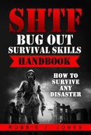 SHTF Bug Out Survival Skills Handbook - How to Survive Any Disaster