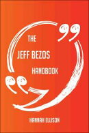 The Jeff Bezos Handbook - Everything You Need To Know About Jeff Bezos