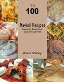 Top 100 Ravioli Recipes: Recipes for Baked, Fried, Sauce and Casseroles