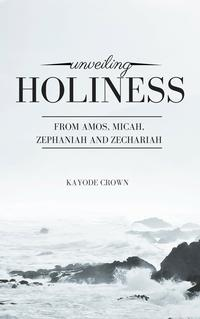 UnveilingHolinessFromAmos,Micah,ZephaniahandZechariah