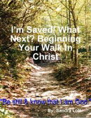 I'm Saved! What Next? Beginning Your Walk In Christ