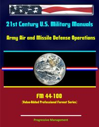 21stCenturyU.S.MilitaryManuals:ArmyAirandMissileDefenseOperations-FM44-100(Value-AddedProfessionalFormatSeries)