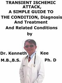 TransientIschemicAttack,ASimpleGuideToTheCondition,Diagnosis,TreatmentAndRelatedConditions