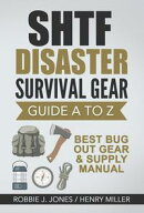SHTF Disaster Survival Gear Guide A to Z -Best Bug Out Gear & Supply Manual