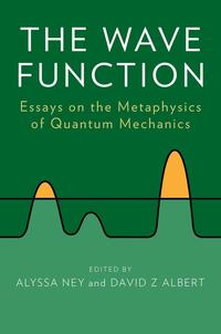 TheWaveFunctionEssaysontheMetaphysicsofQuantumMechanics