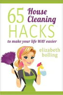 65 Household Cleaning Hacks to Make Your Life WAY Easier