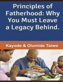 Principles of Fatherhood: Why You Must Leave a Legacy Behind