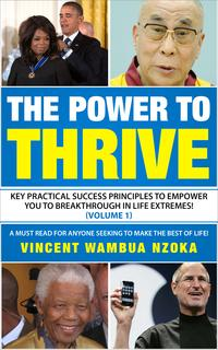 ThePOWERtoTHRIVE:KeyPracticalSuccessPrinciplestoEmpowerYoutoBreakthroughinLifeExtremes!