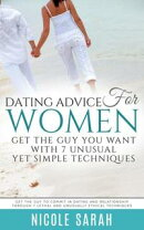 Dating Advice for Women: Get the Guy You Want With 7 Unusual yet Simple Techniques (LARGE PRINT)