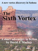 The Sixth Vortex: A New Vortex Discovery In Sedona