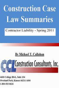 ConstructionCaseLawSummaries:ContractorLiability,Spring2011