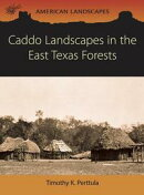 Caddo Landscapes in the East Texas Forests
