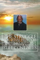 THE STRUGGLE FOR TOTAL FREEDOM FOR THE BLACK MAN lN THESE UNITED STATES OF AMERICA STILL CONTINUES