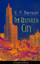 The Relentless City (Complete Edition): A Satirical Novel from the author of Queen Lucia, Miss Mapp, Lucia i…