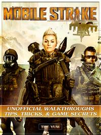 MobileStrikeUnofficialWalkthroughsTips,Tricks,&GameSecrets