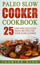 Paleo Slow Cooker Cookbook: 25 Easy and Delicious Paleo Recipes for Your Slow Cooker