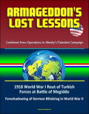 Armageddon's Lost Lessons: Combined Arms Operations in Allenby's Palestine Campaign - 1918 World War I Rout …