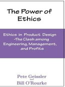Ethics in Product Design: The Clash Among Engineering, Management, and Profits: The Power of Ethics