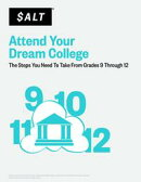 Attend Your Dream College: The Steps You Need to Take from Grades 9 Through 12