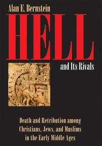 HellandItsRivalsDeathandRetributionamongChristians,Jews,andMuslimsintheEarlyMiddleAges