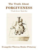 "The Truth About FORGIVENESS: ""Truth Series"" Book One"