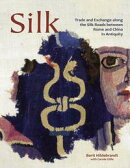 Silk: Trade & Exchange along the Silk Roads between Rome and China in Antiquity