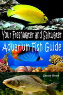 Your Freshwater and Saltwater Aquarium Fish Guide