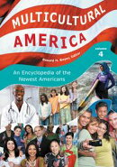 Multicultural America: An Encyclopedia of the Newest Americans [4 volumes]