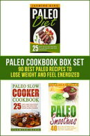Paleo Cookbook Box Set: 90 Best Paleo Recipes to Lose Weight and Feel Energized