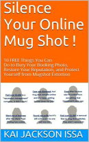 Silence Your Online Mug Shot! 10 Free Things You Can Do to Bury Your Booking Photo, Restore Your Reputation …