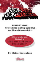 Kick Ass Kick Addiction Rehab at Home How Families Can Help Cure Drug and Alcohol Abuse Addicts Elaine Eagle…