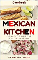 Busy Mexican Kitchen: Insanely Quick and Easy an Essential