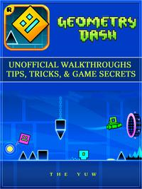 GeometryDashUnofficialWalkthroughsTips,Tricks,&GameSecrets