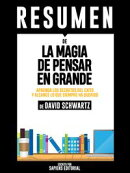 La Magia de Pensar En Grande (The Magic Of Thinking Big): Resumen Del Libro De David Schwartz