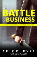 The Battle of Business: A No-Nonsense Guide to Winning the Business Battle