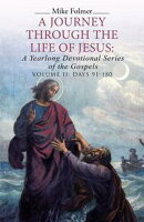 A Journey Through the Life of Jesus: a Yearlong Devotional Series of the Gospels
