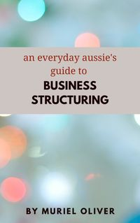AnEverydayAussie'sGuidetoBusinessStructuring