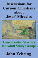 Discussions for Curious Christians about Jesus' Miracles: Conversation Starters for Adult Study Groups
