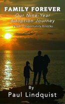 Family Forever: Our Nine-Year Adoption Journey Part I Opportunity Knocks